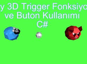 Unity 3D Trigger Fonksiyonu ve Buton Kullanımı