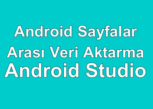 Android Sayfalar Arası Veri Aktarma