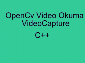 OpenCv Video Çekme (Video Capture)