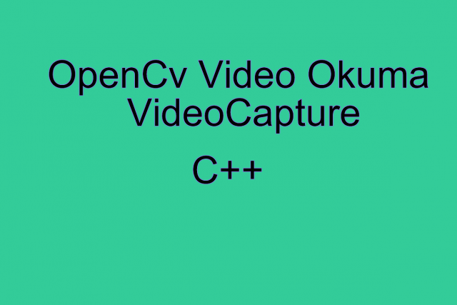 OpenCv Video Çekme (Video Capture) – İbrahim Özçelik