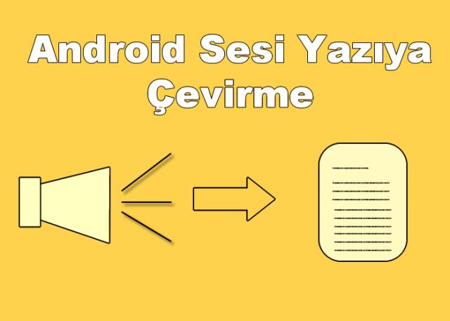 Android Sesi Yazıya Çevirme